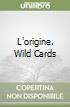 L'origine. Wild Cards libro di Martin George R.
