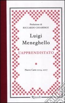 L'apprendistato. Nuove carte 2004-2007 libro di Meneghello Luigi