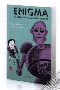 Enigma. La strana vita di Alan Turing libro di Tuono Pettinato - Riccioni Francesca