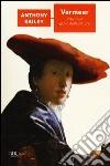 Vermeer. Vita di un genio della pittura libro