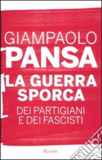 La guerra sporca dei partigiani e dei fascisti libro di Pansa Giampaolo