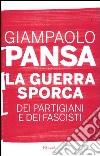 La guerra sporca dei partigiani e dei fascisti libro