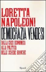 Democrazia vendesi. Dalla crisi economica alla politica delle schede bianche libro