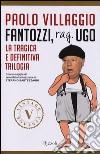 Fantozzi, Rag. Ugo. La tragica e definitiva trilogia libro