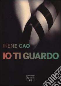 Io ti guardo libro di Cao Irene