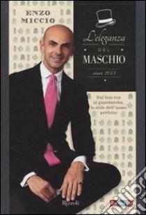 L'eleganza del maschio. Since 2013 libro di Miccio Enzo