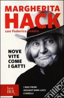 Nove vite come i gatti. I miei primi novant'anni laici e ribelli libro di Hack Margherita - Taddia Federico