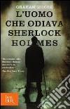 L'uomo che odiava Sherlock Holmes libro di Moore Graham