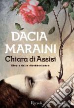 Chiara di Assisi. Elogio della disobbedienza libro