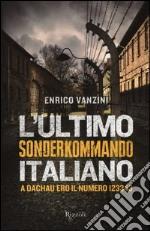 L'ultimo Sonderkommando italiano. A Dachau ero il numero 123343 libro