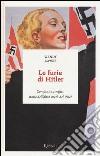 Le furie di Hitler. Complici, carnefici, storie dell'altra metà del Reich libro