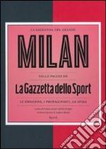 La leggenda del grande Milan nelle pagine de «La Gazzetta dello Sport». Le emozioni, i protagonisti, le sfide. Ediz. illustrata libro