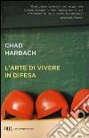 L'arte di vivere in difesa libro di Harbach Chad