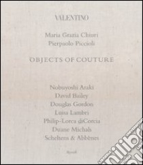 Valentino. Objects of couture libro di Chiuri M. Grazia - Piccioli Pierpaolo