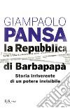 La Repubblica di Barbapapà. Storia irriverente di un potere invisibile libro