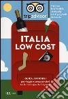 Italia low cost. Guida anticrisi per viaggiare tra le meraviglie del Belpaese libro