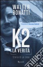 K2. La verità. Storia di un caso libro