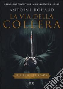 La via della collera. Il libro e la spada (1) libro di Rouaud Antoine