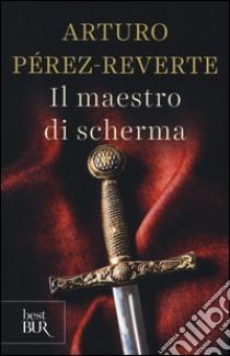Il maestro di scherma libro di Pérez-Reverte Arturo