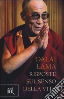 Risposte sul senso della vita libro di Gyatso Tenzin (Dalai Lama)