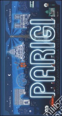 Parigi. Viaggio animato nella Ville Lumière libro di Roi Arnaud - Bessard Sylvie