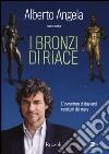 I bronzi di Riace. L'avventura di due eroi restituiti dal mare. Ediz. illustrata libro
