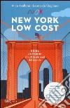 New York low cost. Guida anticrisi alla città più cool del mondo. Con cartina libro