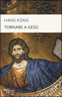 Tornare a Gesù libro di Küng Hans