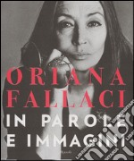 Oriana Fallaci. In parole e immagini. Ediz. illustrata libro