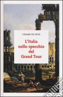L'Italia nello specchio del Grand Tour libro di De Seta Cesare