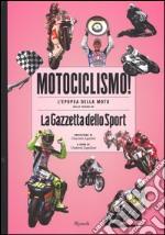 Motociclismo! L'epopea della moto nelle pagine de «La Gazzetta dello Sport». Ediz. illustrata libro