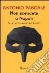 Non scendete a Napoli. Controguida appassionata della città libro