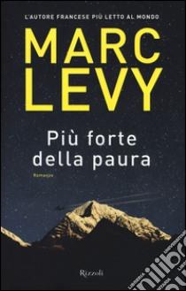 Più forte della paura libro di Levy Marc