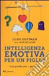 Intelligenza emotiva per un figlio. Una guida per i genitori libro