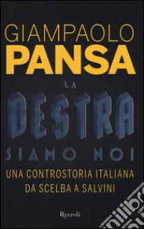 La destra siamo noi. Una controstoria italiana da Scelba a Salvini libro di Pansa Giampaolo