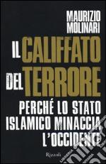 Il Califfato del terrore. Perché lo Stato islamico minaccia l'Occidente libro
