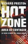The hot zone. Area di contagio. La vera storia del virus Ebola libro