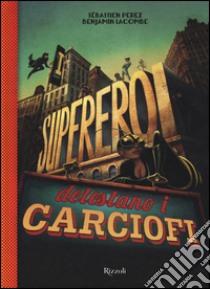 I supereroi detestano i carciofi. Con occhiali 3D libro di Perez Sébastien - Lacombe Benjamin