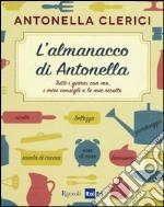 L'almanacco di Antonella. Tutti i giorni con me, i miei consigli e le mie ricette libro