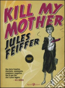 Kill my mother libro di Feiffer Jules