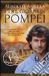 I tre giorni di Pompei: 23-25 ottobre 79 d. C. Ora per ora, la più grande tragedia dell'antichità libro