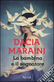La bambina e il sognatore libro di Maraini Dacia