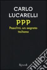 Ppp. Pasolini, un segreto italiano libro