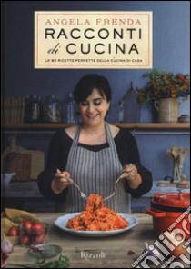 Racconti di cucina. Le 90 ricette perfette della cucina di casa libro di Frenda Angela