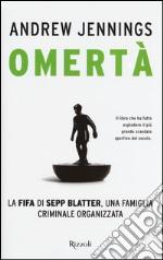 Omertà. La FIFA di Sepp Blatter, una famiglia criminale organizzata libro