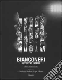 Bianconeri. Juventus story libro di La Villa Marco; La Villa Mauro