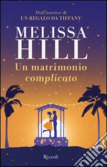 Un Matrimonio complicato libro di Hill Melissa