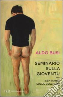 Seminario sulla gioventù-Seminario sulla vecchiaia libro di Busi Aldo
