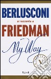 My way. Berlusconi si racconta a Friedman libro