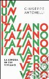 Un italiano vero. La lingua in cui viviamo libro